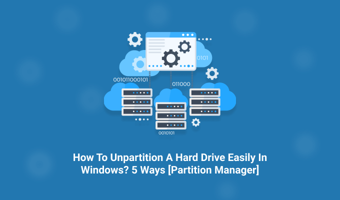 How To Unpartition A Hard Drive Easily In Windows