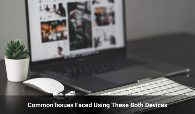 Common Issues Faced Using These Both Devices